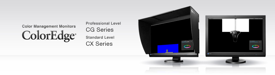 Color Management Monitors ColorEdge Professional Level CG Series Standard Level CX Series