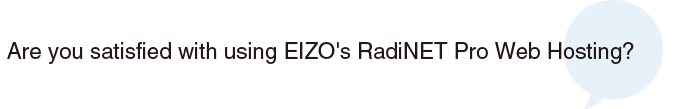 Are you satisfied with using EIZO's RadiNET Pro Web Hosting?