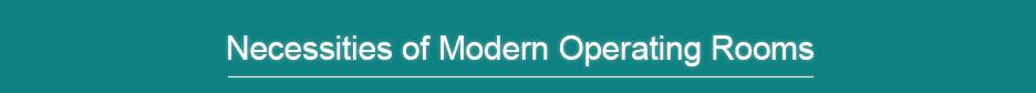 Necessities of Modern Operating Rooms