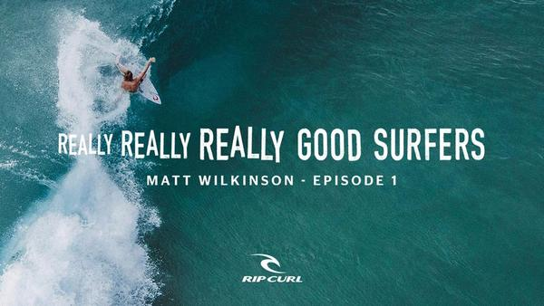 Really Really Really Good Surfers – Ep 1. Matt Wilkinson