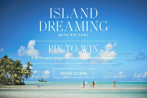 PIN-TO-WIN - Island Dreaming with Rip Curl Women